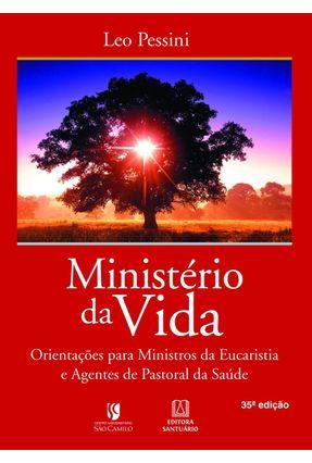 Ministério Da Vida - Orientações Para Ministros Da Eucaristia E Agentes De Pastoral Da Saúde - Pessini,Leo pdf epub