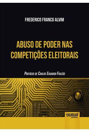 Abuso De Poder Nas Competições Eleitorais - Franco Alvim,Frederico pdf epub