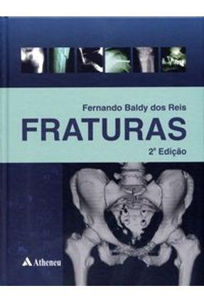 Fraturas - 2ª Edição - Reis,Fernando Baldy dos | Tagrny.org