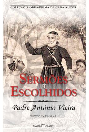 Sermões Escolhidos - Col. A Obra-prima de Cada Autor - Vieira,Padre Antônio pdf epub