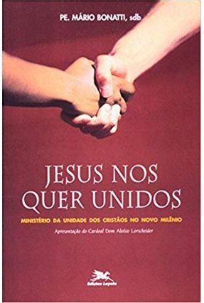 Jesus Nos Quer Unidos - Bonatti,Mario | Tagrny.org
