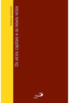 Vicios Capitais e os Novos Vicios, os - Galimberti,Umberto | Hoshan.org