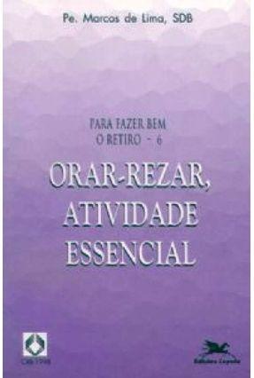 Orar, Rezar, Atividade Essencial - Para Fazer Bem O Retiro 6 - Vários Autores   Hoshan.org