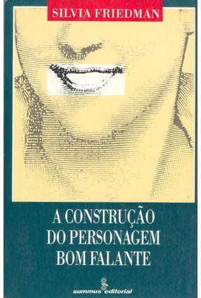 A Construcao do Personagem Bom Falante - Friedman,Silvia | Tagrny.org