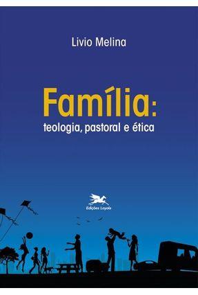 Família - Teologia, Pastoral e Ética - Melina,Livio   Hoshan.org