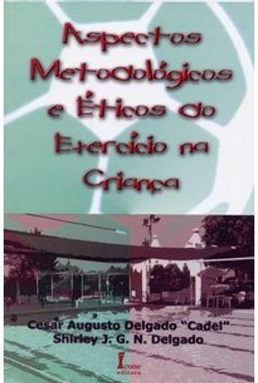 Aspectos Metodológicos e Éticos do Exercicio na Criança - Delgado,Shirley J. G. N. Delgado,Cesar Augusto | Nisrs.org