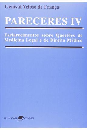 Pareceres IV - Esclarecimentos Sobre Questões de Medicina Legal e de Direito Médico - Franca,Genival Veloso de   Nisrs.org