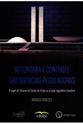 Autonomia e Controle da Agências Reguladoras - Menezes  ,Monique pdf epub