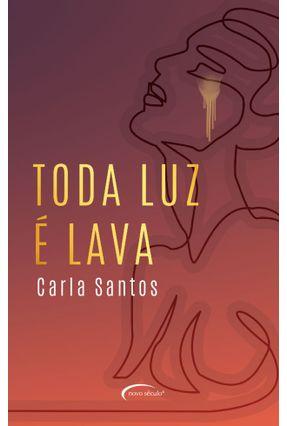 Toda Luz é Lava - Santos,Carla   Hoshan.org