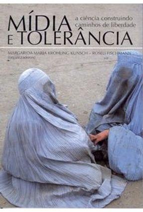 Mídia e Tolerância - A Ciência Construindo Caminhos de Liberdade - Kunsch,Margarida Maria K.   Hoshan.org