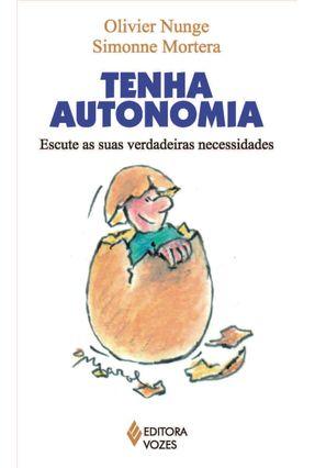 Tenha Autonomia - Escute As Suas Verdadeiras Necessidades - Nunge,Olivier Mortera,Simonne pdf epub