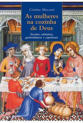 As Mulheres na Cozinha de Deus - Mazzoni,Cristina | Hoshan.org