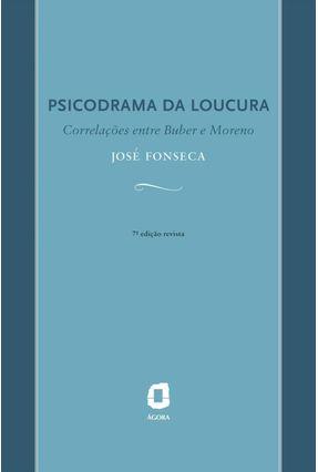 Psicodrama da Loucura - 7ª Ed. - Fonseca F,Jose de Souza   Tagrny.org
