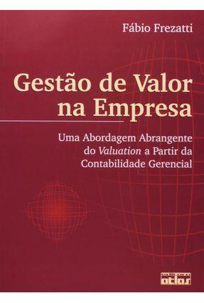 Gestão de Valor na Empresa - Uma Abordagem Abrangente do Voluation A Partir da Contabilidade Gerenci - Frezatti,Fábio | Hoshan.org