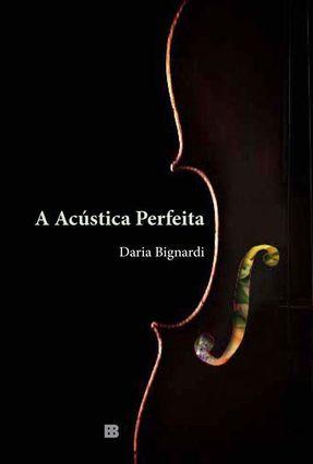 A Acústica Perfeita - Bignardi,Daria | Hoshan.org