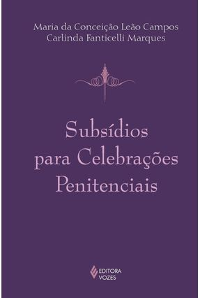 Subsídios para Celebrações Penitenciais - Marques,Carlinda F. Campos,Maria C. L. | Hoshan.org