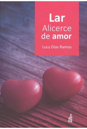 Lar - Alicerce de Amor - Ramos,Lucy Dias   Hoshan.org