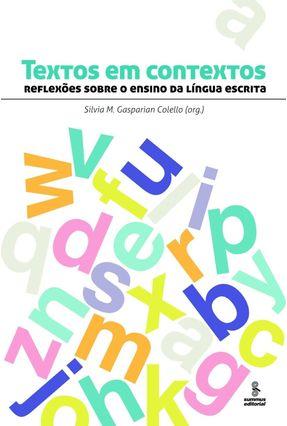 Textos Em Contextos - Reflexões Sobre o Ensino da Língua Escrita - Colello, Silvia M. Gasparian | Tagrny.org
