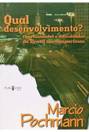 Qual Desenvolvimento? - Oportunidades e Dificuldades do Brasil Contemporâneo - Pochmann, Marcio   Hoshan.org