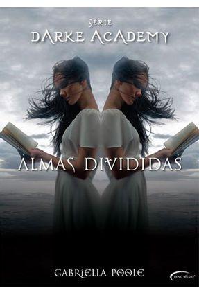 Almas Divididas - Série Darke Academy - Livro 3 - Poole,Gabriella | Tagrny.org