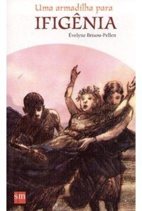 Uma Armadilha para Ifigênia - Col. Mito e Mistério - Brisou-pellen,Evelyne pdf epub
