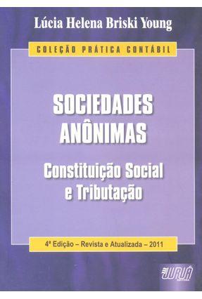 Sociedades Anônimas - Constituição Social e Tributação - Col. Prática Contábil - 4ª Ed. - Young,Lucia Helena Briski | Hoshan.org