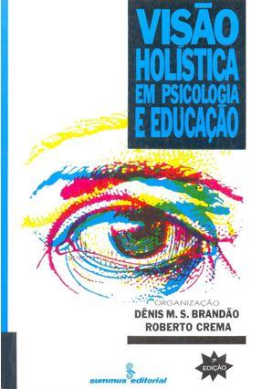 Visao Holistica Em Psicologia e Educacao - Brandao,Denis M. S.   Hoshan.org