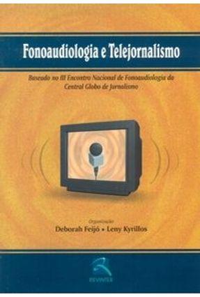 Fonoaudiologia e Telejornalismo - Baseado no III Encontro Nacional de Fonoaudiologia da Central Glob - Feijó,Deborah Kyrillos,Leny   Hoshan.org