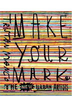 Make Your Mark - The New Urban Artists - Manco,Tristan   Hoshan.org
