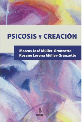 Psicosis Y Creación - Müller-granzotto,Marcos José Müller-granzotto,Rosane Lorena pdf epub