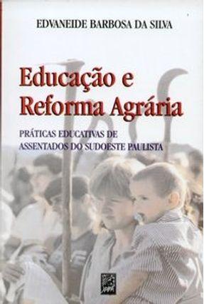 Educação e Reforma Agrária - Práticas Educativas de Assentados do Sudoeste Paulista - Silva,Edvaneide Barbosa da pdf epub