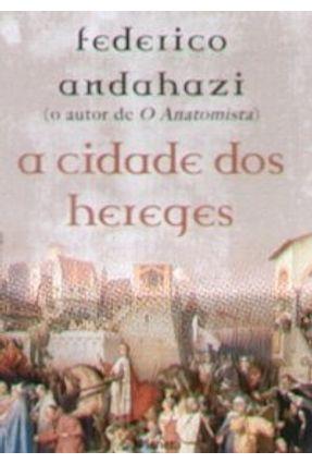 A Cidade de Hereges - Andahazi,Federico Andahazi,Federico   Tagrny.org