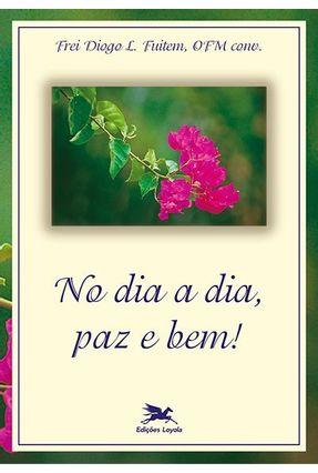 No Dia A Dia Paz E Bem - Fuitem,Diogo Luís   Hoshan.org