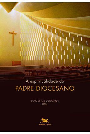 A Espiritualidade Do Padre Diocesano - Cozzens,Donald | Hoshan.org