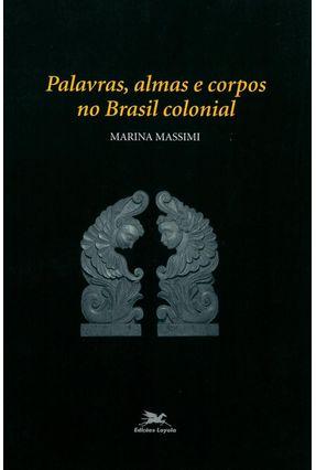 Palavras, Almas e Corpos no Brasil Colonial - Massimi,Marina pdf epub