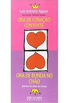 Ora de Coração Contente, Ora de Bunda no Chão - Poemas de Amor de Criança - Aguiar,Luiz Antonio pdf epub