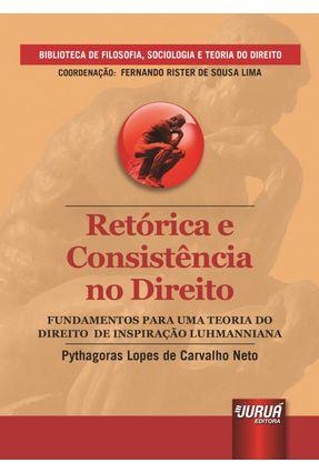 Retórica e Consistência No Direito - Fundamentos Para Uma Teoria do Direito de Inspiração Luhmannian - Lopes De Carvalho Neto,Pythagoras | Nisrs.org