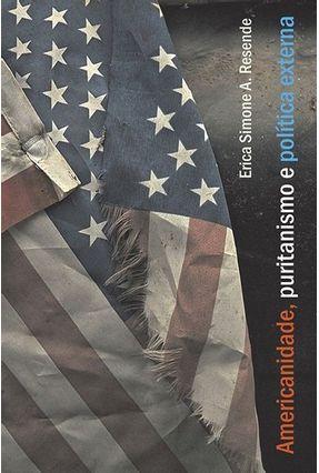 Americanidade, Puritanismo e Política Externa - Resende,Erica Simone A. | Hoshan.org