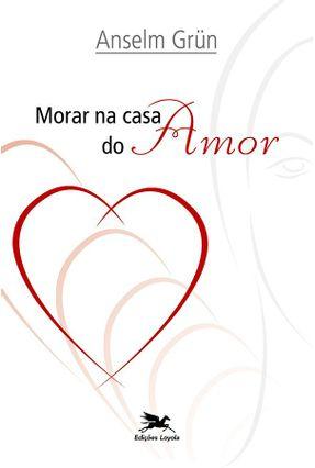 Morar na Casa do Amor - Grün,Anselm | Nisrs.org