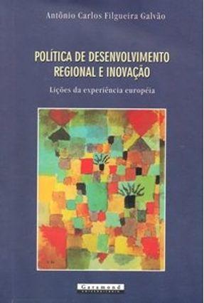 Política de Desenvolvimento Regional e Inovação - Lições da Experiência Européia - Galvão,Antônio Carlos Filgueira | Hoshan.org