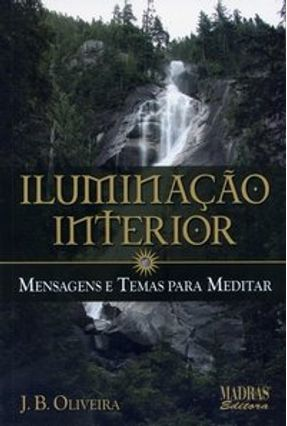 Iluminação Interior - Mensagens e Temas para Meditar - Oliveira,J. B. pdf epub