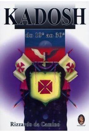 Kadosh - Do 19º ao 30º - Camino,Rizzardo da pdf epub