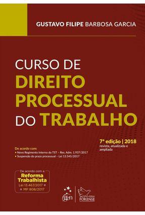 Curso De Direito Processual do Trabalho - 7ª Ed. 2018 - Garcia,Gustavo Filipe Barbosa | Hoshan.org