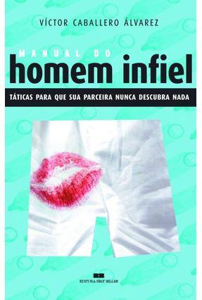 Manual do Homem Infiel - Táticas para que Sua Parceira Nunca Descubra Nada - Álvarez,Víctor Caballero   Nisrs.org