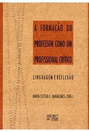A Formação do Professor Como um Profissional Crítica - Linguagem e Reflexão - Magalhães,Maria Cecília   Tagrny.org