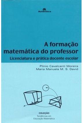 A Formação Matemática do Professor - Col. Tendências em Educação Matemática - David,Maria Manuela M. S. Moreira,Plínio Cavalcanti | Nisrs.org