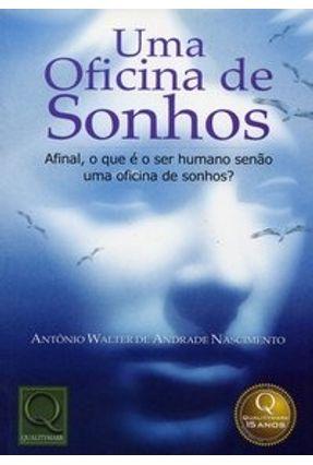 Uma Oficina de Sonhos - Afinal, o que É o Ser Humano Senão uma Oficina de Sonhos ? - Nascimento,Antonio Walter A. | Hoshan.org