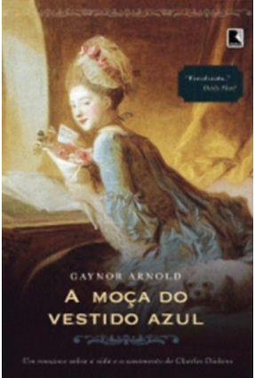 A Moça do Vestido Azul - Um Romance Sobre a Vida e o Casamento de Charles Dickens - Arnold,Gaynor pdf epub