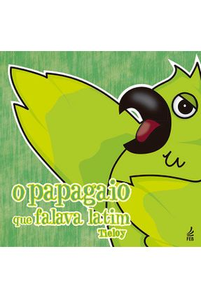O Papagaio Que Falava Latim - Tieloy   Nisrs.org