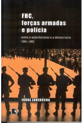 Fhc, Forças Armadas e Polícia - Entre o Autoritarismo e a Democracia - Zaverucha,Jorge   Hoshan.org